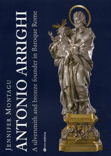 Antonio Arrighi. Silversmith and bronze founder in Baroque Rome. Ediz. illustrata (Studi storia conservazione beni culturali) por Jennifer Montagu