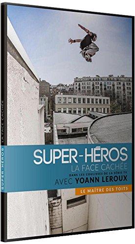 """Super-héros : la face cachée<br /> Yoann """"Zéphyr"""" Leroux : le maître des toits"""