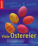 Viele Ostereier: Hier dreht sich alles um das Ei (TOPP creativ - quick & easy) - Gudrun Schmitt