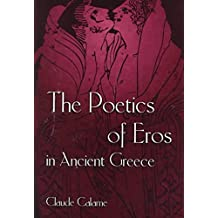 [The Poetics of Eros in Ancient Greece] (By: Claude Calame) [published: May, 1999]