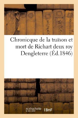 Chronicque de la traïson et mort de Richart II roy Dengleterre, mise en lumière: d'après un manuscrit de la Blbiothèque royale de Paris