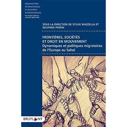 Frontières, sociétés et droit en mouvement: Dynamiques et politiques migratoires de l'Europe au Sahel