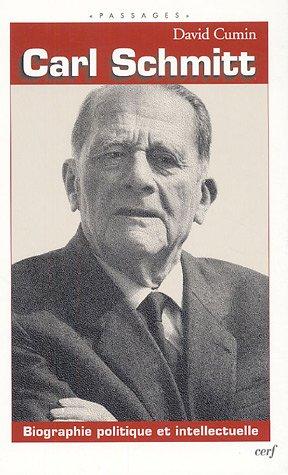 Carl Schmitt : Biographie politique et intellectuelle par David Cumin