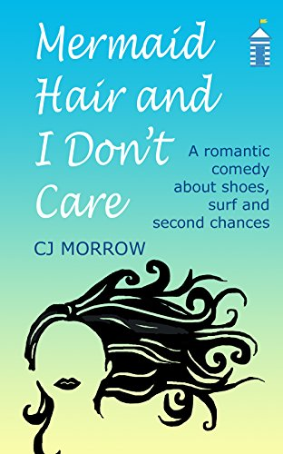 ebook: Mermaid Hair and I Don't Care: A romantic comedy about shoes, surf and second chances (B01HTKUSZA)