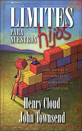 Límites para nuestros hijos: Cuándo decirles que 'sí', cuando decirles que 'no', para poder ayudar a sus hijos a controlar su vida por Henry Cloud