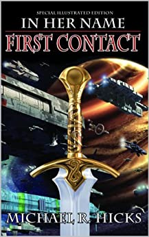 First Contact (The Last War Trilogy, Book 1, Special Illustrated Edition) (In Her Name) by [Hicks, Michael R.]