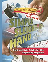 Simple Sleight-Of-Hand: Card and Coin Tricks for the Beginning Magician (Amazing Magic)
