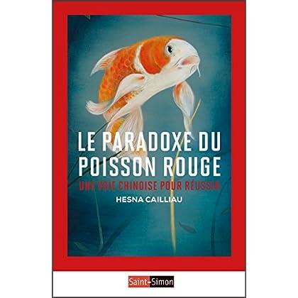Le Paradoxe du poisson rouge: Une voie chinoise pour réussir (CLASSIQUES)