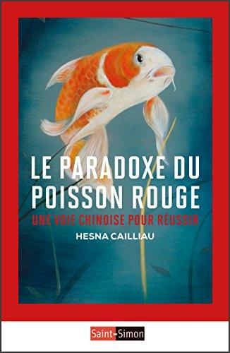 Le Paradoxe du poisson rouge: Une voie chinoise pour réussir (CLASSIQUES) par Hesna Cailliau