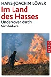 Im Land des Hasses: Undercover durch Simbabwe - Hans-Joachim Löwer