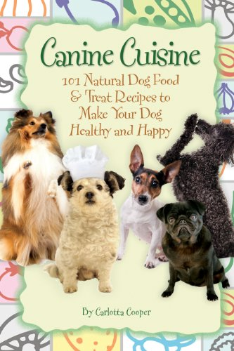 Canine Cuisine 101 Natural Dog Food Treat Recipes To Make