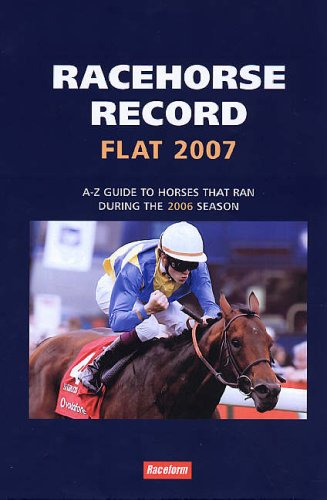 Racehorse Record Flat 2007: A-Z Guide to Horses That Ran During the 2006 Season