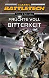 Früchte voll Bitterkeit: BattleTech-Roman 10