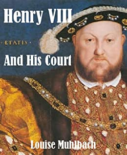 Henry VIII And His Court [Illustrated] by [Muhlbach, Louise]