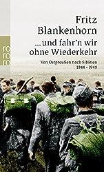 ... und fahr'n wir ohne Wiederkehr: Von Ostpreußen nach Sibirien 1944 - 1949