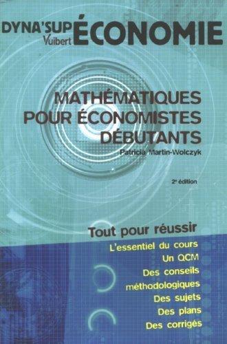 Mathmatiques pour conomistes dbutants de Patricia Martin-Wolczyk (11 fvrier 2008) Broch