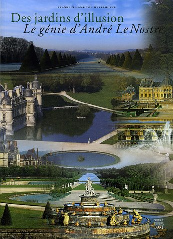 Des jardins d'illusion : Le génie d'André Le Nostre par Franklin Hamilton Hazlehurst, Alain Decaux