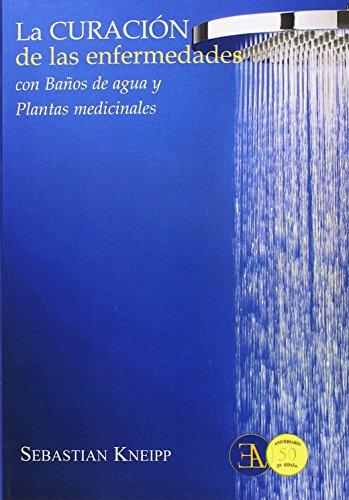 La Curación De Las Enfermedades Con Baños De Agua Y Plantas Medicinales (SALUD NATURAL) por SEBASTIÁN KNEIPP