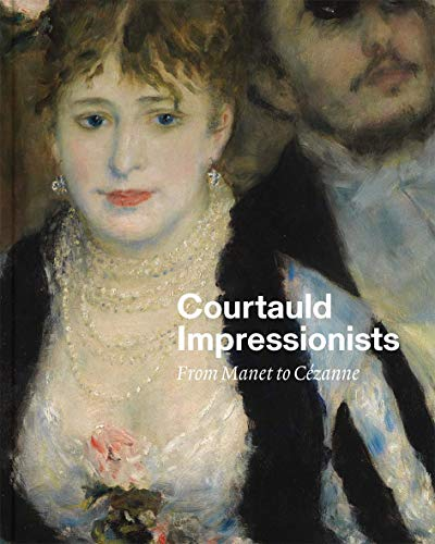 Courtauld Impressionists: From Manet to Cezanne por Anne Robbins