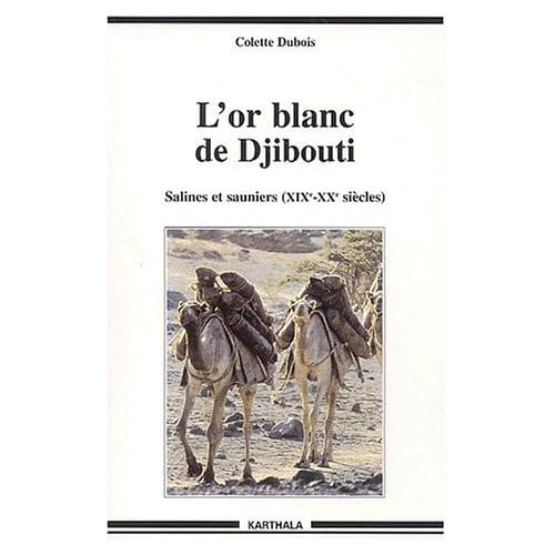 L'Or blanc de Djibouti : Salines et Sauniers - XIXe-XXe siècles