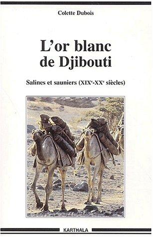 L'Or blanc de Djibouti : Salines et Sauniers - XIXe-XXe siècles par Colette Dubois