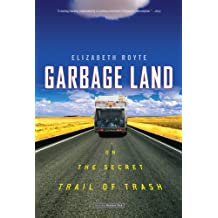 Garbage Land: On the Secret Trail of Trash (English Edition)