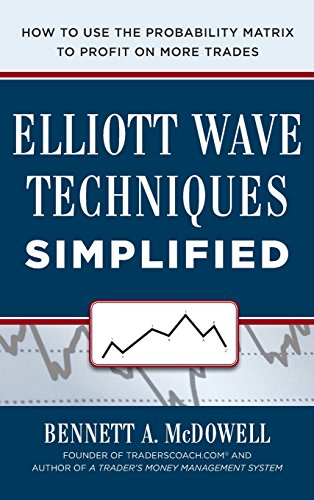 Elliot Wave Techniques Simplified: How to Use the Probability Matrix to Profit on More Trades por Bennett Mcdowell