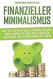 Finanzieller Minimalismus: Wie Sie effektiv Geld sparen, besser damit umgehen und Ihre Finanzen meistern, um glücklicher zu leben