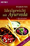Idealgewicht mit Ayurveda: Entschlacken, Abnehmen, Gewicht halten - Elisabeth Veit