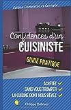 Confidences d'un Cuisiniste. Guide Pratique: Comment Acheter, Sans Se Tromper, La Cuisine Dont Vous Rêvez.