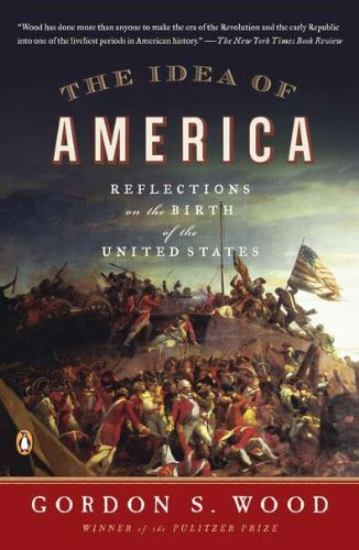 [( The Idea of America: Reflections on the Birth of the United States )] [by: Gordon S Wood] [Aug-2012]