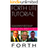 FORTH LITE TUTORIAL: Forth Tutorial tested with free MPE VFX Forth, mostly compatible with FORTH INC. SwiftForth and GForth