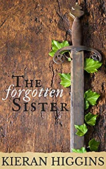 The Forgotten Sister (Tales of Camelot Book 1) by [Higgins, Kieran]