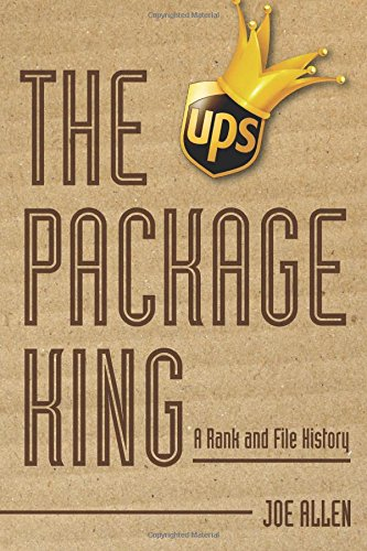 The Package King: A Rank and File History of United Parcel Service por Mr. Joseph O. Allen