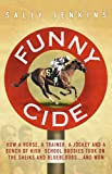 Funny Cide: How A Horse, A Trainer, A Jockey and A Bunch of High School Buddies Took on the Sheiks and Bluebloods ... and Won