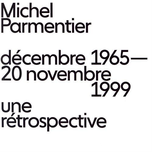 Michel Parmentier : Décembre 1965-20 novembre 1999, une rétrospective