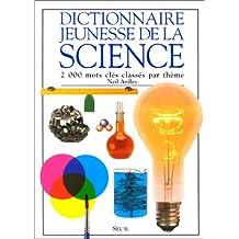 Dictionnaire jeunesse de la science : 2000 mots clés classés par thème