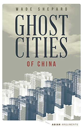 Ghost Cities of China: The Story of Cities without People in the World's Most Populated Country (Asian Arguments) di Wade Shepard