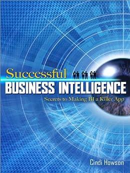 Successful Business Intelligence: Secrets to Making BI a Killer App by [Howson, Cindi]