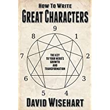 How to Write Great Characters: The Key to Your Hero's Growth and Transformation (English Edition)