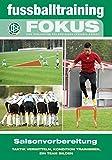 fussballtraining Fokus: Saisonvorbereitung - Taktik vermitteln, Kondition trainieren, ein Team bilden (fussballtraining Fokus / Eine Publikationsreihe des Deutschen Fußball-Bundes)