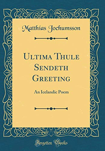Ultima Thule Sendeth Greeting: An Icelandic Poem (Classic Reprint)