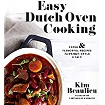 Easy Dutch Oven Cooking: Fresh and Flavorful Recipes for Family-Style Meals