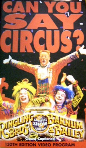 Can You Say Circus? Ringling Brothers and Barnum & Bailey 130th Edition Video Program