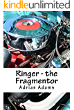 Ringer - the Fragmentor