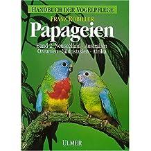 Handbuch der Vogelpflege - Papageien: Papageien, 3 Bde., Bd.2, Neuseeland, Australien, Ozeanien, Südostasien und Afrika