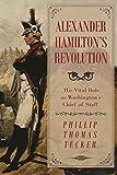 Alexander Hamilton's Revolution: His Vital Role...
