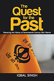 The Quest For The Past: Retracing The History Of Seventeenth-century Sikh Warrior por Iqbal Singh