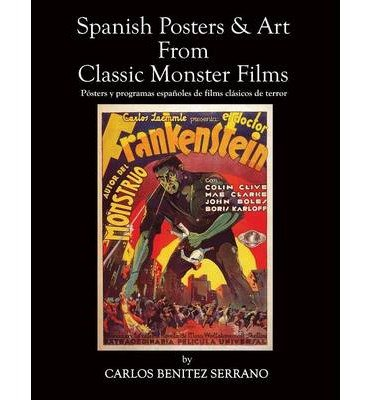 [(Spanish Posters and Art from Classic Monster Films)] [Author: Carlos Benitez Serrano] published on (May, 2013)