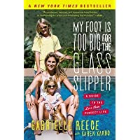 [(My Foot Is Too Big for the Glass Slipper: A Guide to the Less Than Perfect Life)] [Author: Gabrielle Reece] published on (March, 2014)